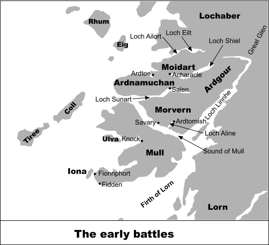 The early battles Morvern Mull Lochaber Ardnamuchan Lorn Rhum Eig Tiree Coll Ulva Moidart Ardgour Ardtoe Acharacle Ardtornish Savary Salen Knock Fionnphort Fidden Loch Linnhe Firth of Lorn Sound of Mull Loch Aline Loch Eilt Loch Ailort Loch Shiel Loch Sunart Great Glen Iona